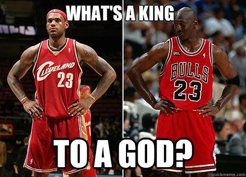 Funniest Jordan Meme : What s a king to god jordan lebron quickmeme