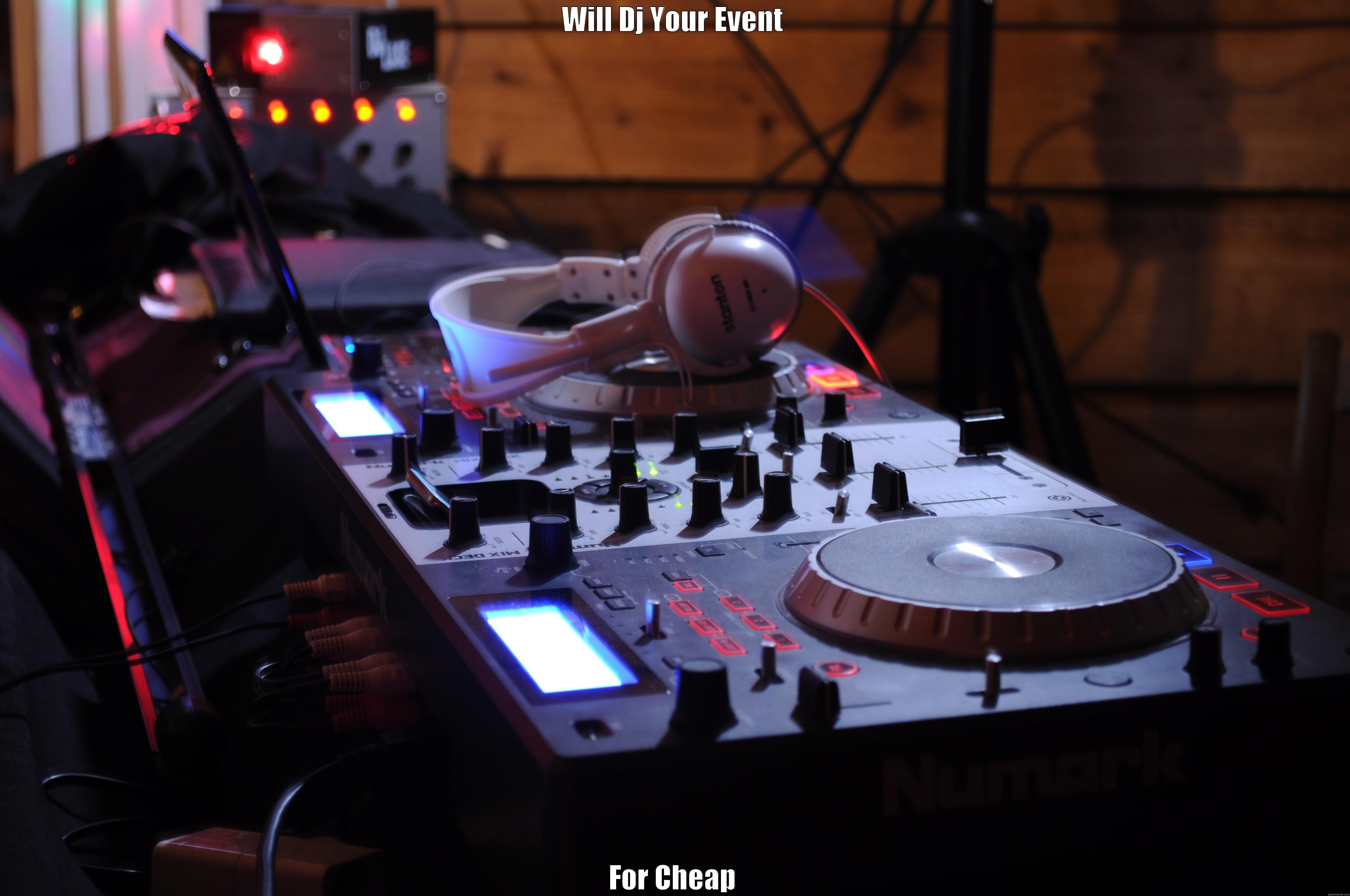 WILL DJ YOUR EVENT FOR CHEAP Misc