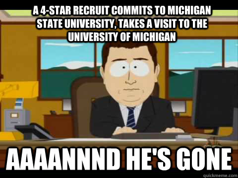 A 4-star recruit commits to Michigan state university, takes a visit to the University of michigan Aaaannnd he's gone - A 4-star recruit commits to Michigan state university, takes a visit to the University of michigan Aaaannnd he's gone  Aaand its gone