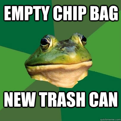 Empty chip bag new trash can - Empty chip bag new trash can  Foul Bachelor Frog