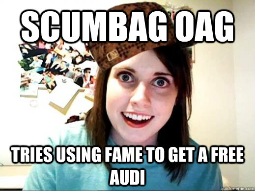 Scumbag OAG Tries using fame to get a free Audi  Scumbag OAG