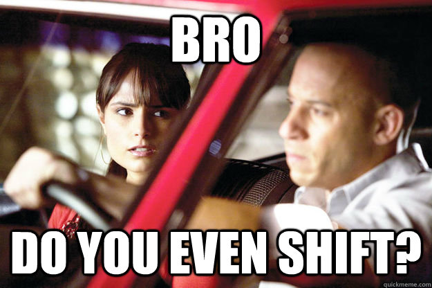 bro do you even shift? - bro do you even shift?  Misc