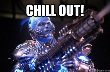 Chill out!    Bad Pun Mr Freeze