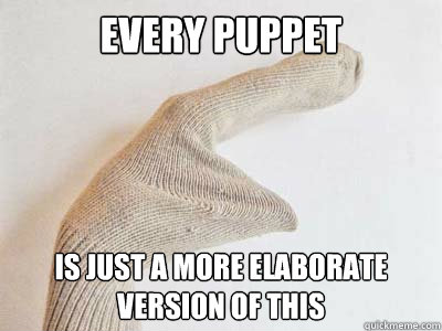 Every Puppet is just a more elaborate version of this