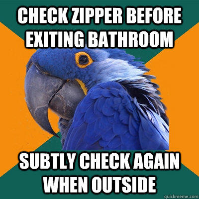 check zipper before exiting bathroom subtly check again when outside - check zipper before exiting bathroom subtly check again when outside  Paranoid Parrot