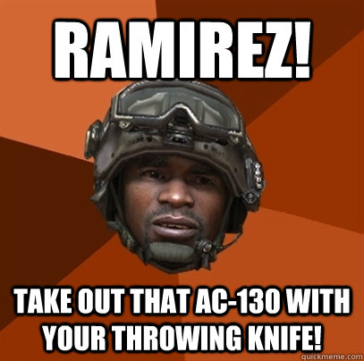 Ramirez! Take out that AC-130 with your throwing knife!