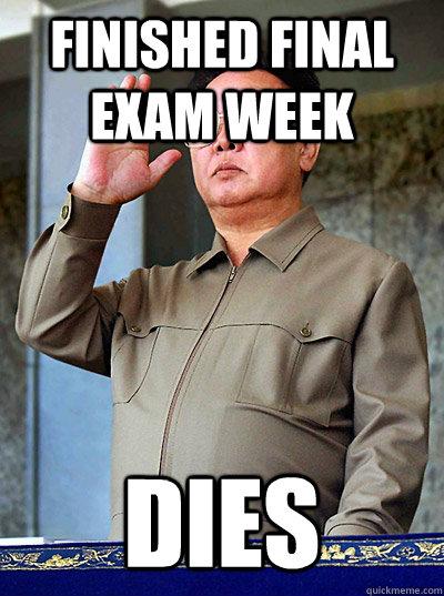 Finished final exam week dies - Finished final exam week dies  Misc