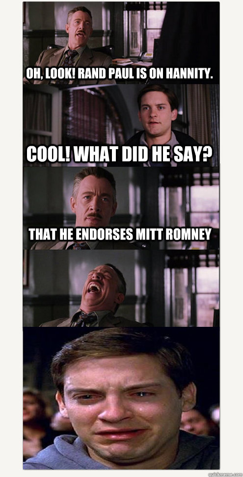 Oh, look! Rand Paul is on Hannity. Cool! What did he say? That he endorses Mitt Romney
