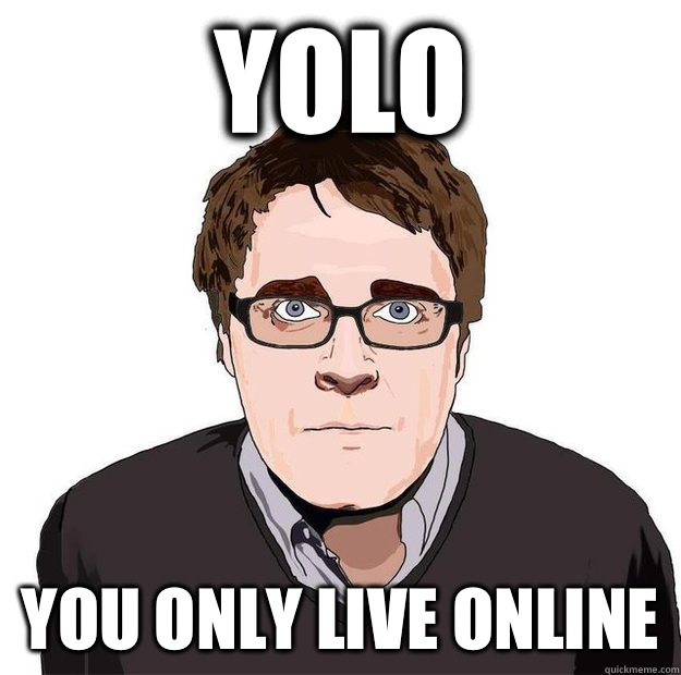 Yolo You only live online - Yolo You only live online  Always Online Adam Orth
