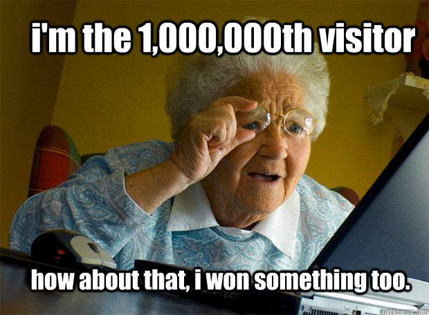i'm the 1,000,000th visitor  how about that, i won something too. - i'm the 1,000,000th visitor  how about that, i won something too.  Grandma finds the Internet