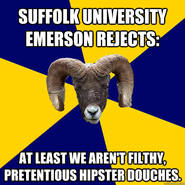 Suffolk University Emerson Rejects: At least we aren't filthy, pretentious hipster douches.  Suffolk Kid Ram