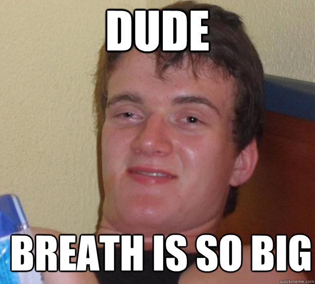 Dude Breath is so big  - Dude Breath is so big   10 Guy
