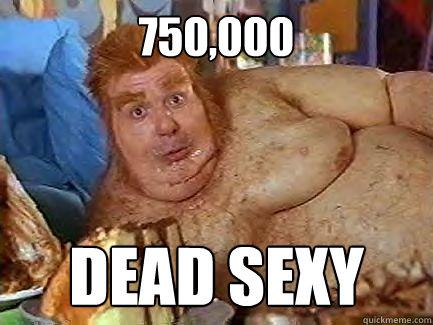 750,000 dead sexy - 750,000 dead sexy  Fat Bastard