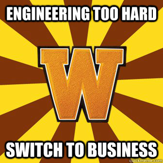 Engineering too hard Switch to business