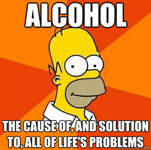Alcohol The cause of, and solution to, all of life's problems - Alcohol The cause of, and solution to, all of life's problems  Advice Homer