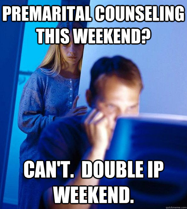 Premarital Counseling This Weekend? Can't.  Double IP weekend.