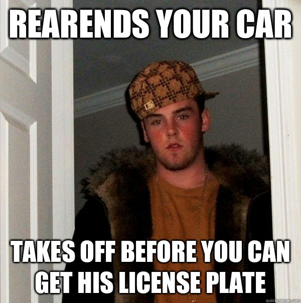 Rearends your car Takes off before you can get his license plate - Rearends your car Takes off before you can get his license plate  Scumbag Steve