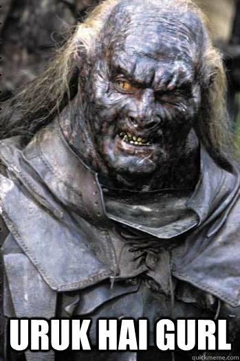 Uruk Hai Gurl -  Uruk Hai Gurl  Dat Orc