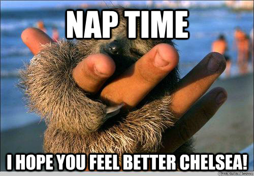 Nap time I Hope you Feel better chelsea!