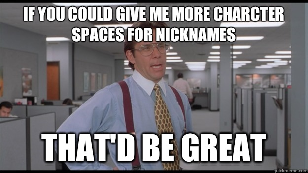 If you could give me more charcter spaces for nicknames That'd be great - If you could give me more charcter spaces for nicknames That'd be great  Office Space Lumbergh HD