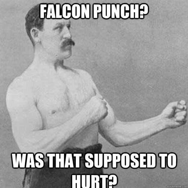 Falcon punch? Was that supposed to hurt? - Falcon punch? Was that supposed to hurt?  Misc