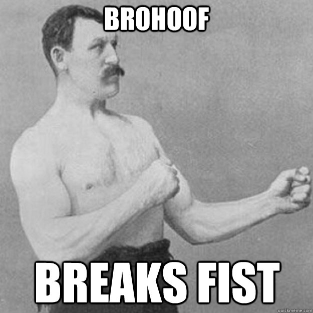 brohoof  breaks fist - brohoof  breaks fist  overly manly man