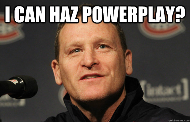 I can haz powerplay?  - I can haz powerplay?   Dumbass Randy Cunneyworth