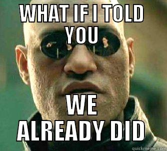 WHAT IF I TOLD YOU WE ALREADY DID Matrix Morpheus