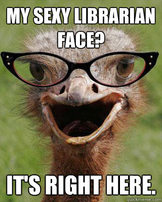 My Sexy Librarian Face? IT's RIGHT HERE. - My Sexy Librarian Face? IT's RIGHT HERE.  Judgmental Bookseller Ostrich