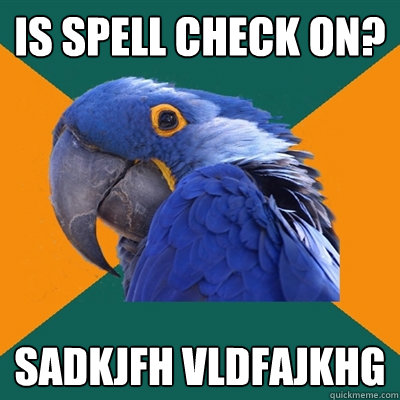 Is spell check on? sadkjfh vldfajkhg  - Is spell check on? sadkjfh vldfajkhg   Paranoid Parrot