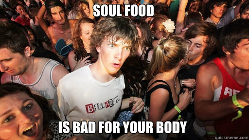 soul food  is bad for your body  - soul food  is bad for your body   Sudden Clarity Clarence