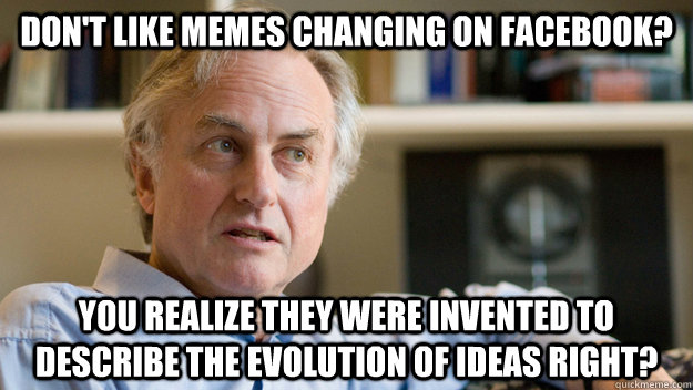 a65161194633e4c4cdd8b9e87379b6a3e609cdf74d490597e0ba79dd52a46c0d don't like memes changing on facebook? you realize they were,Memes Evolution