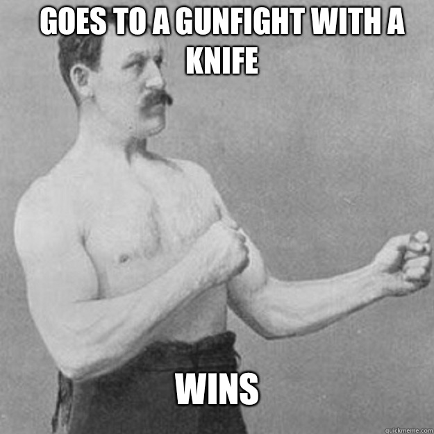 Goes to a gunfight with a knife  Wins - Goes to a gunfight with a knife  Wins  Misc