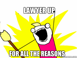 Lawyer up for all the reasons - Lawyer up for all the reasons  All The Things