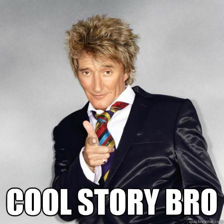 COOL STORY BRO -  COOL STORY BRO  Rod Stewart Troll