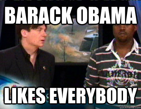 barack obama likes everybody - barack obama likes everybody  Misc