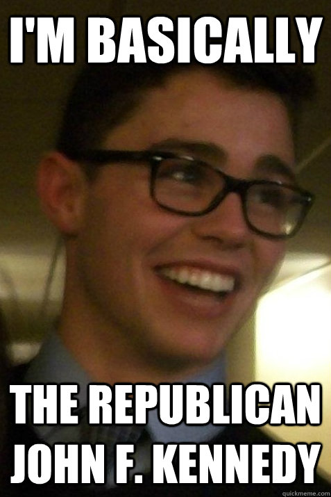 I'm basically The republican John F. Kennedy