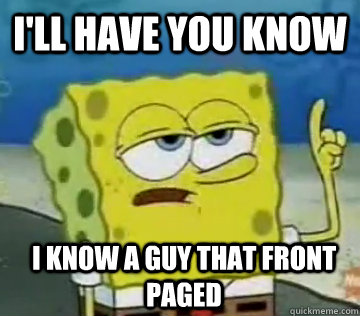 I'll Have You Know I know a guy that front paged  Ill Have You Know Spongebob