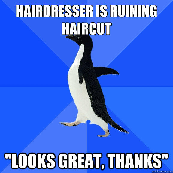 Hairdresser is ruining haircut