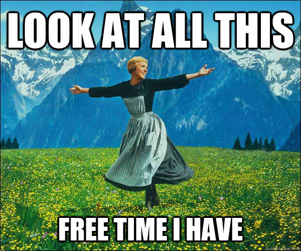 look at all this  free time i have - look at all this  free time i have  Sound of Music