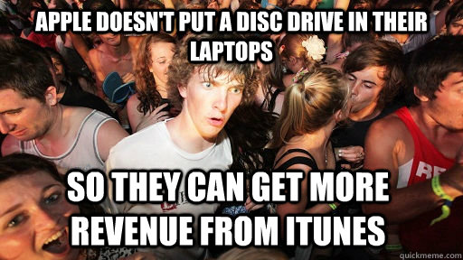 Apple doesn't put a disc drive in their laptops so they can get more revenue from iTunes - Apple doesn't put a disc drive in their laptops so they can get more revenue from iTunes  Sudden Clarity Clarence