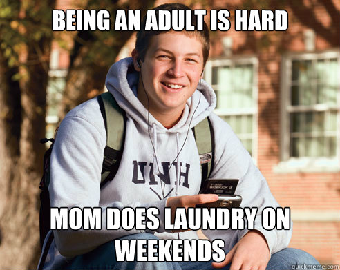 Being an adult is hard mom does laundry on weekends - College