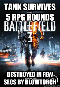 Tank survives 5 RPG rounds Destroyed in few secs by Blowtorch  Scumbag Battlefield 3