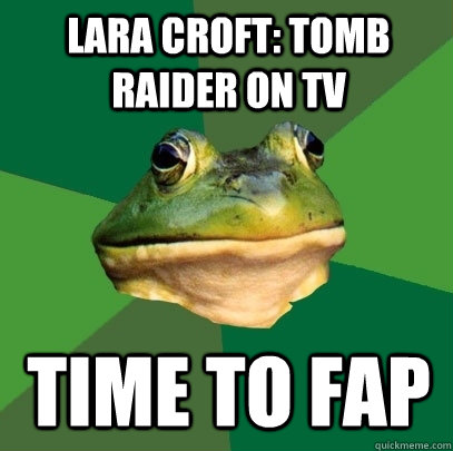 Lara Croft: Tomb Raider on tv Time to fap - Lara Croft: Tomb Raider on tv Time to fap  Foul Bachelor Frog