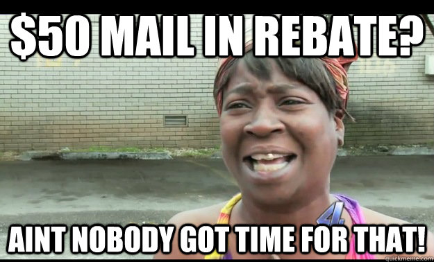 $50 mail in rebate? aint nobody got time for that!