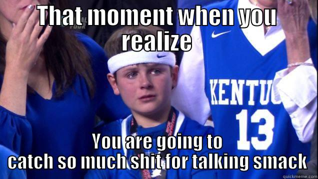 UK Kid Cry Meme - THAT MOMENT WHEN YOU REALIZE YOU ARE GOING TO CATCH SO MUCH SHIT FOR TALKING SMACK Misc