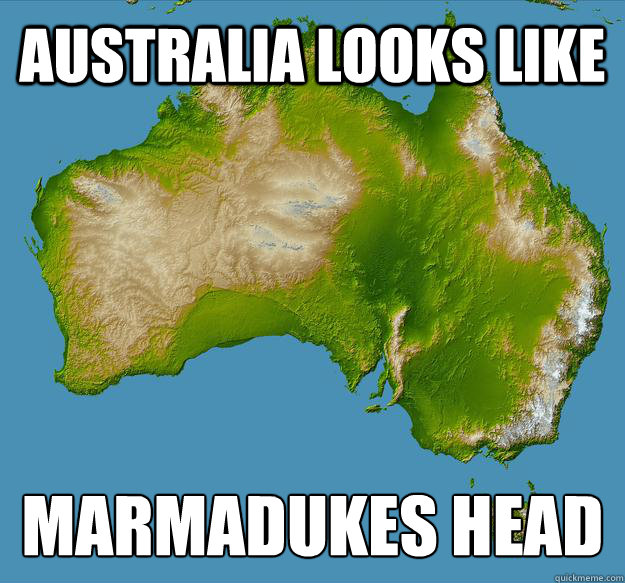 australia looks like marmadukes head  - australia looks like marmadukes head   Unfulfilling Australia