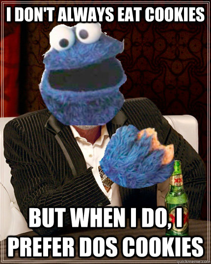 I don't always eat cookies but when I do, I prefer dos cookies  The Most Interesting Cookie Monster In The World
