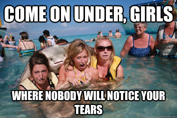 Come on under, girls Where nobody will notice your tears - Come on under, girls Where nobody will notice your tears  Pervert Stingray