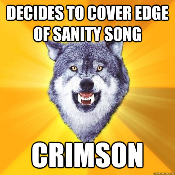 decides to cover Edge of sanity song crimson - decides to cover Edge of sanity song crimson  Courage Wolf